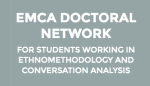 EMCA Doctoral Network for students working in ethnomethodology and conversation analysis